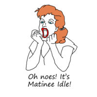 Oh noes! It's Matinee Idle - Woman's Tee Design